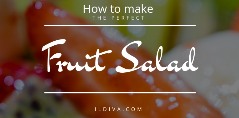 Cooking Tips at ildiva.com - How to make the perfect Fruit Salad